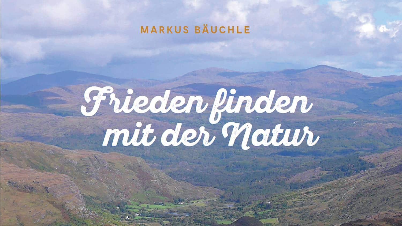 Markus Bäuchle - Frieden finden mit der Natur